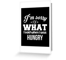 I'm sorry! I was hungry - version 4 - white Greeting Card