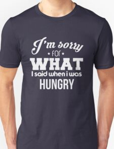 I'm sorry! I was hungry - version 4 - white T-Shirt