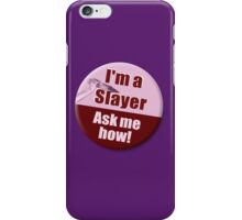 """I'm a Slayer, Ask Me How"" pin - Buffy the Vampire Slayer iPhone Case/Skin"