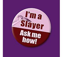 """I'm a Slayer, Ask Me How"" pin - Buffy the Vampire Slayer Photographic Print"