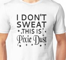 I Don't Sweat This Is Pixie Dust Unisex T-Shirt
