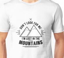 Don't look for me, I'm lost in the mountains Unisex T-Shirt