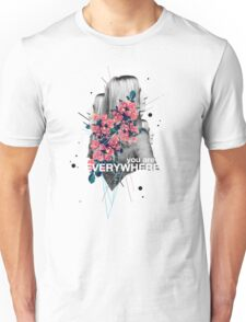 You Are Everywhere Unisex T-Shirt
