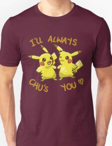 I'll Always Chu's You (! _ !) T-Shirt