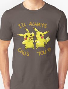 I'll Always Chu's You (! _ !) T-Shirt