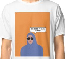 She doesn't even go here! Orange Classic T-Shirt