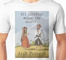 All Sunshine Makes The Desert - Arab Proverb Unisex T-Shirt