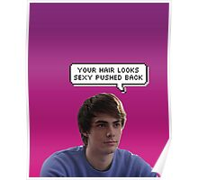 Your hair looks sexy pushed back Poster