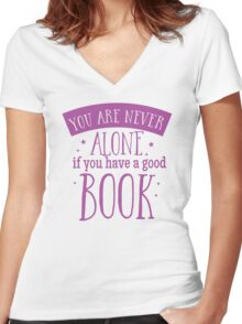 You are never alone if you have a good book Women's Fitted V-Neck T-Shirt