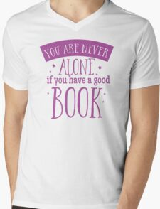 You are never alone if you have a good book Mens V-Neck T-Shirt