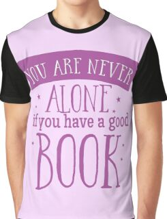 You are never alone if you have a good book Graphic T-Shirt