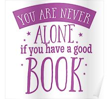 You are never alone if you have a good book Poster