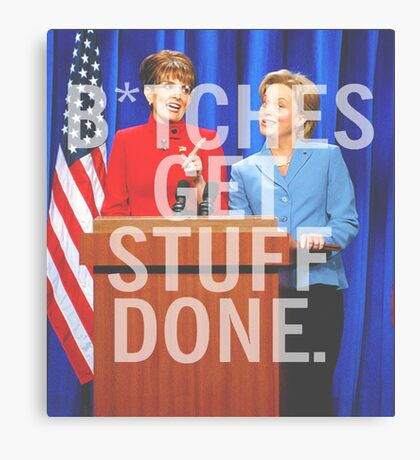 B*tches Get Stuff Done Canvas Print