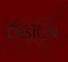 This Is My Design by geekyness