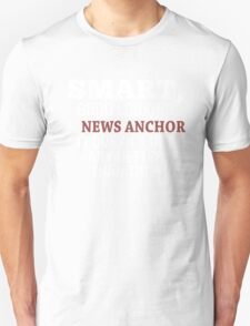 Smart, Good Looking & News Anchor It Doesn't Get Any Better Than This! - Tshirts & Hoodies T-Shirt