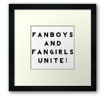 Fanboys and Fangirls Unite! Framed Print