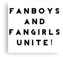 Fanboys and Fangirls Unite! Canvas Print