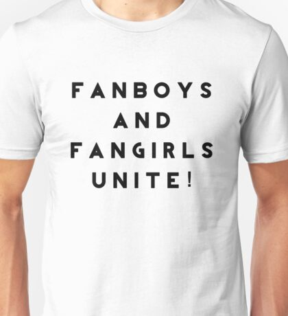 Fanboys and Fangirls Unite! Unisex T-Shirt