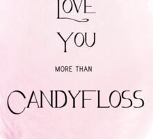 I Love You more than Candyfloss Sticker