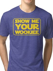 Show Me Your Wookiee Tri-blend T-Shirt