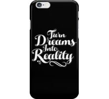 Turn Dreams Into Reality iPhone Case/Skin