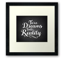 Turn Dreams Into Reality Framed Print