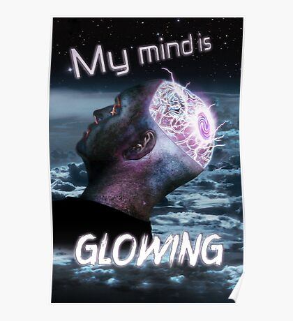 My Mind Is Glowing (Poster & T-Shirt Variation) Poster