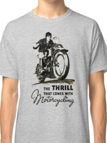 the thrill that comes with motorcycling Classic T-Shirt