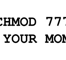 chmod your mom by Jugulaire