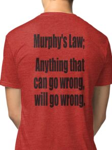 Murphy's Law, Anything that can go wrong, will go wrong. Tri-blend T-Shirt