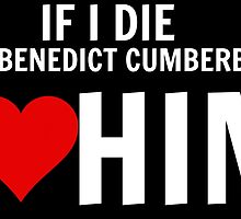 If I Die Tell Benedict Cumberbatch I Heart Him by Klacey