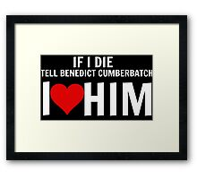 If I Die Tell Benedict Cumberbatch I Heart Him Framed Print