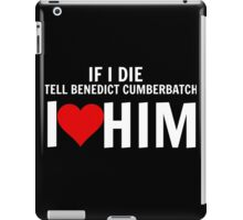 If I Die Tell Benedict Cumberbatch I Heart Him iPad Case/Skin