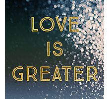 Love Is Greater Photographic Print