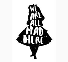 ALICE IN WONDERLAND | WE'RE ALL MAD HERE | QUOTE | TYPOGRAPHY | MAD HATTER | Unisex T-Shirt