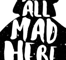 ALICE IN WONDERLAND | WE'RE ALL MAD HERE | QUOTE | TYPOGRAPHY | MAD HATTER | Sticker