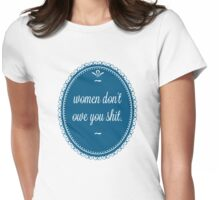 women don't owe you shit Womens Fitted T-Shirt