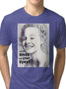 Can you Smile with your eyes? Tri-blend T-Shirt