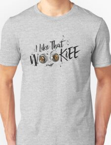 I Like That Wookiee Unisex T-Shirt