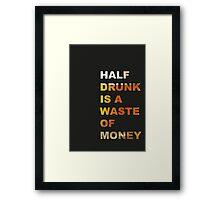 Half drunk is a waste of money Framed Print