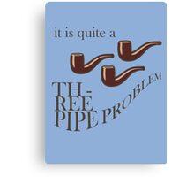 Three Pipe Problem Canvas Print