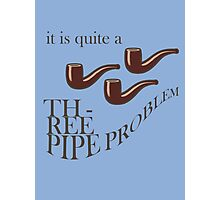 Three Pipe Problem Photographic Print