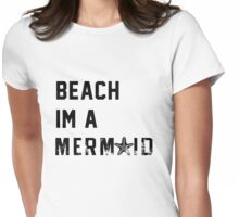 Beach Im a Mermaid Womens Fitted T-Shirt