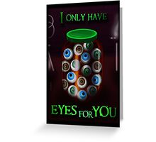 I ONLY HAVE EYES FOR YOU - VALENTINE'S, GOTH, LOVE Greeting Card