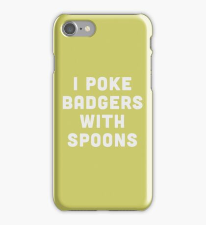 I poke badgers with spoons  iPhone Case/Skin