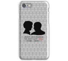 I don't have friends, I've just got one iPhone Case/Skin