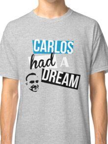 Carlos Had A Dream Classic T-Shirt