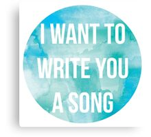 I want to write you a song Canvas Print