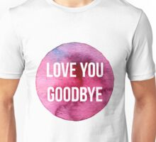 Love You Goodbye One Direction Unisex T-Shirt