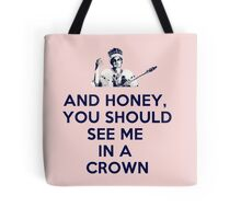 And Honey, You Should See Me In A Crown Tote Bag